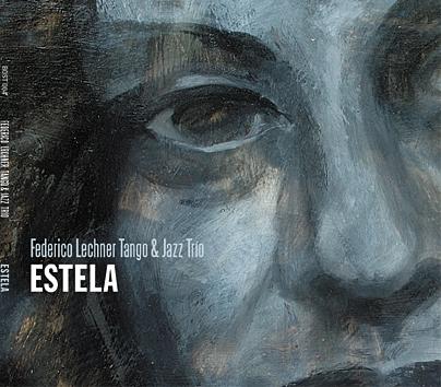 """CD """"ESTELA"""". FEDERICO LECHNER TANGO & JAZZ TRIO"""